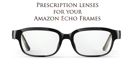 Prescription Lenses for Amazon Echo Frames